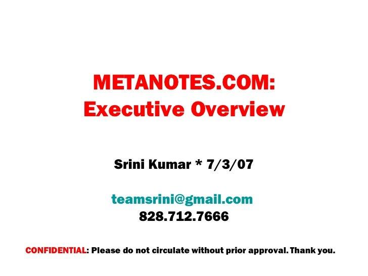 METANOTES.COM: Executive Overview Srini Kumar * 7/3/07 [email_address]   828.712.7666 CONFIDENTIAL : Please do not circula...