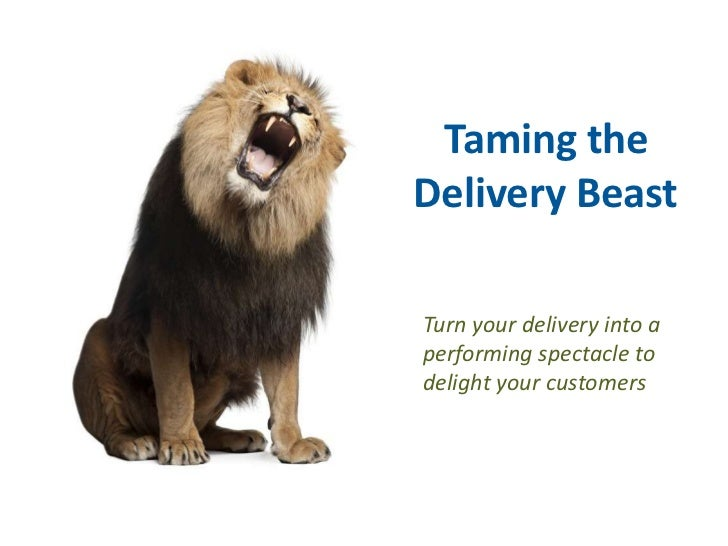 Taming theDelivery BeastTurn your delivery into aperforming spectacle todelight your customers