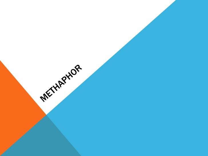 METAPHORA metaphor also compares, but a metaphor  is a bit more sophisticated than a simile.For one thing, in a metaphor, ...