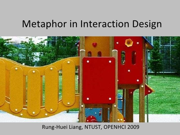 Metaphor in Interaction Design Rung-Huei Liang, NTUST, OPENHCI 2009