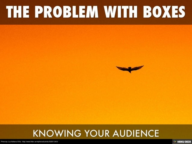 The Problem With Boxes: Understanding Your Audience
