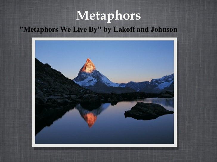 "Metaphors <ul><li>""Metaphors We Live By"" by Lakoff and Johnson </li></ul>"