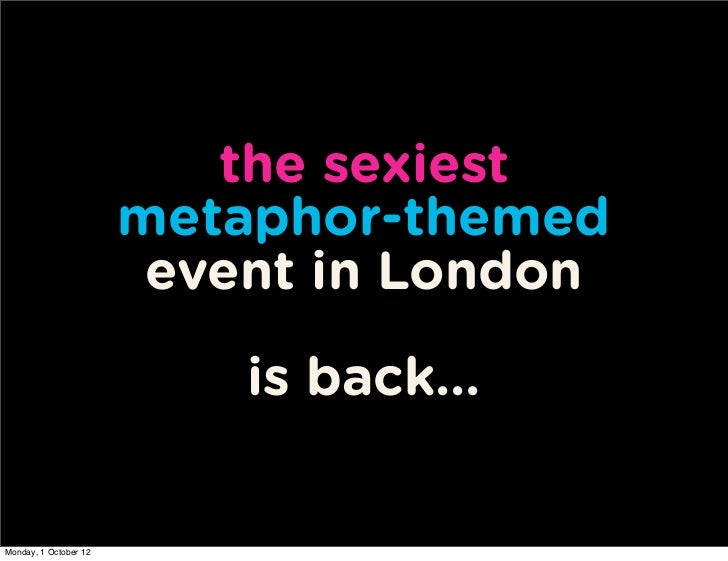 the sexiest                       metaphor-themed                        event in London                           is back...
