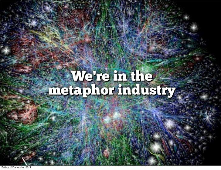 Were in the                          metaphor industryFriday, 2 December 2011