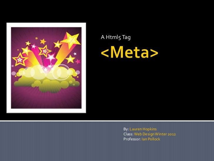A Html5 Tag        By: Lauren Hopkins        Class: Web Design Winter 2012        Professor: Ian Pollock