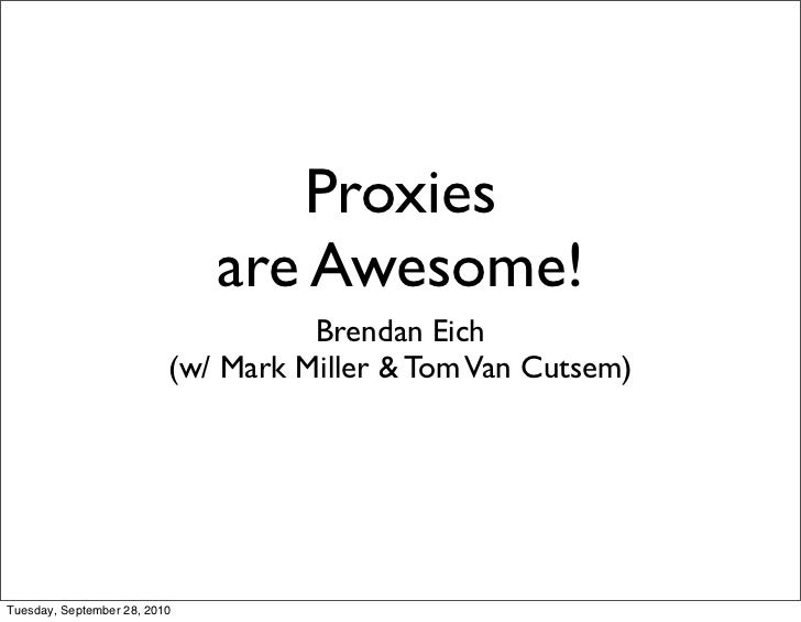 Proxies                               are Awesome!                                     Brendan Eich                       ...