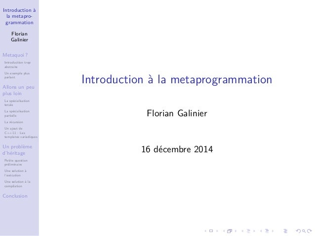 Introduction à la metapro- grammation Florian Galinier Metaquoi ? Introduction trop abstraite Un exemple plus parlant Allo...