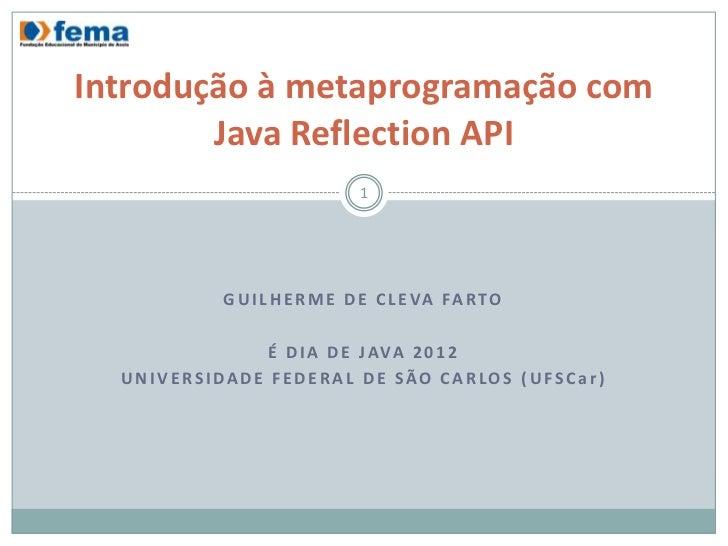 Introdução à metaprogramação com        Java Reflection API                              1           G U I L H E R M E D E...