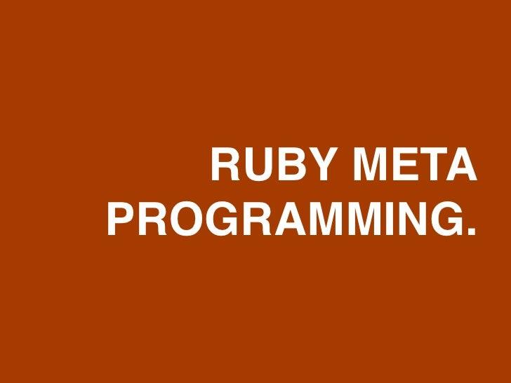 RUBY META PROGRAMMING.