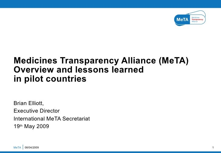 Brian Elliott,  Executive Director International MeTA Secretariat 19 th  May 2009 Medicines Transparency Alliance (MeTA) O...
