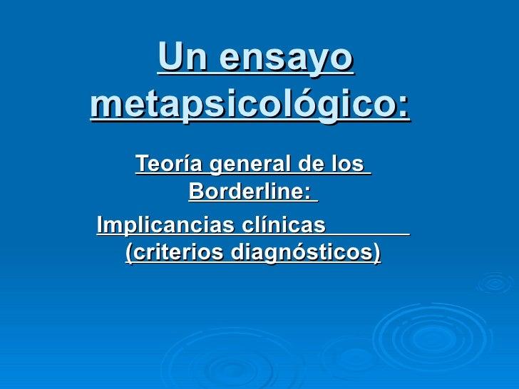 Un ensayo metapsicológico:   Teoría general de los  Borderline:  Implicancias clínicas  (criterios diagnósticos)