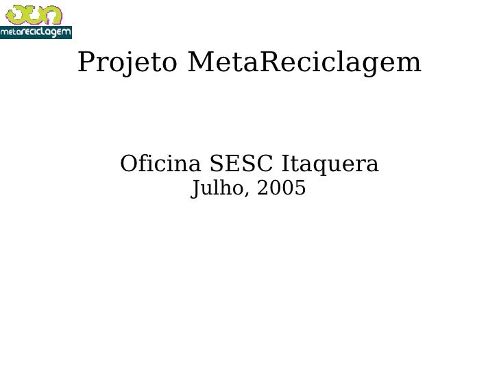 Projeto MetaReciclagem Oficina SESC Itaquera Julho, 2005