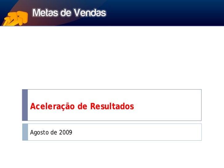 Aceleração de Resultados  Agosto de 2009