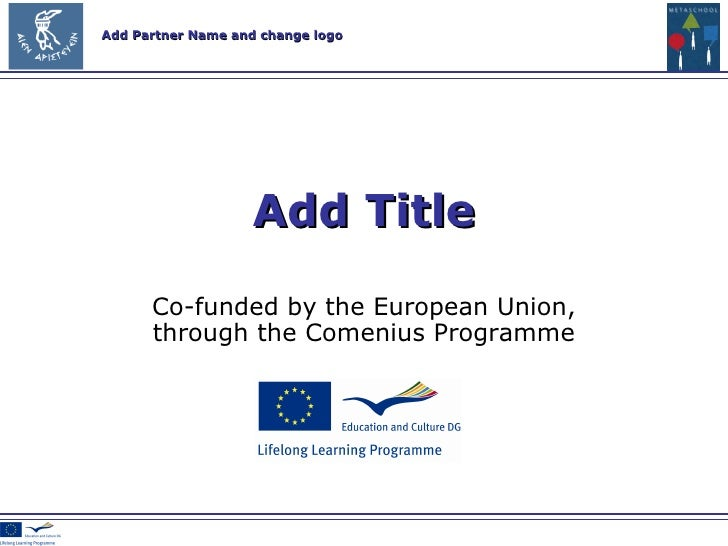 Co-funded by the European Union , through the Comenius Programme Add Title