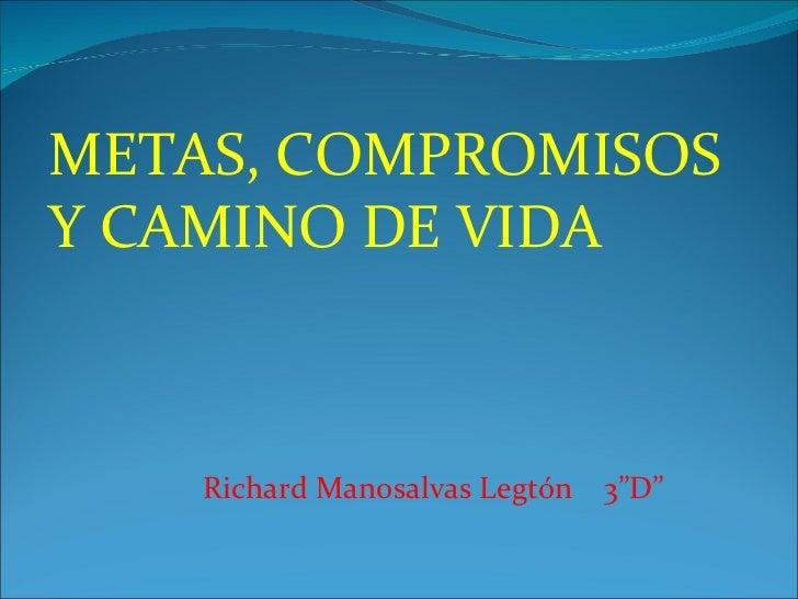 """METAS, COMPROMISOS Y CAMINO DE VIDA Richard Manosalvas Legtón  3""""D"""""""