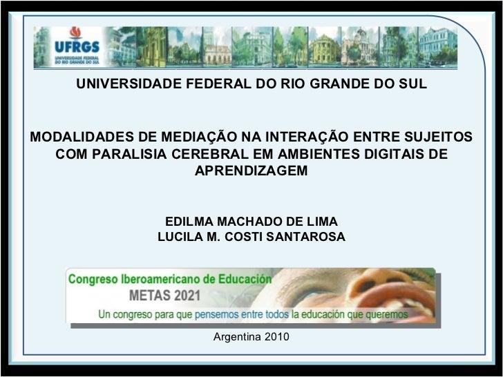 UNIVERSIDADE FEDERAL DO RIO GRANDE DO SUL MODALIDADES DE MEDIAÇÃO NA INTERAÇÃO ENTRE SUJEITOS COM PARALISIA CEREBRAL EM AM...