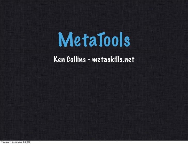 MetaTools                             Ken Collins - metaskills.netThursday, December 9, 2010