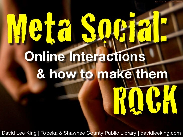 flickr.com/photos/jsome1/477085398/ Meta Social:         Online Interactions          & how to make them                   ...