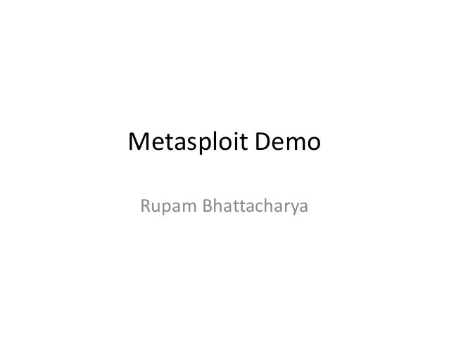 Metasploit Demo Rupam Bhattacharya
