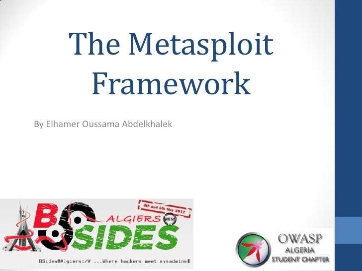 The Metasploit        FrameworkBy Elhamer Oussama Abdelkhalek