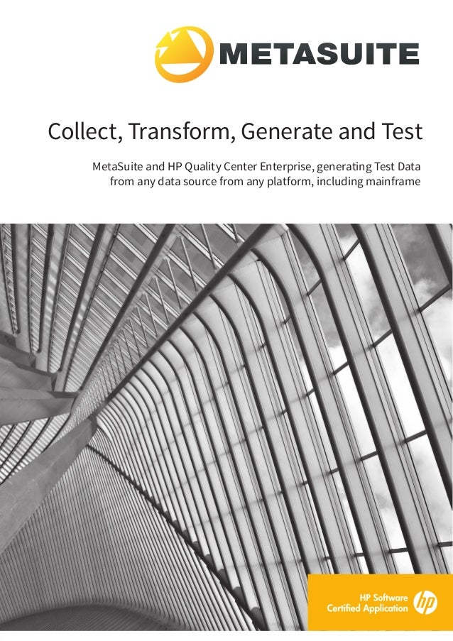 Collect, Transform, Generate and Test  MetaSuite and HP Quality Center Enterprise, generating Test Data  from any data sou...