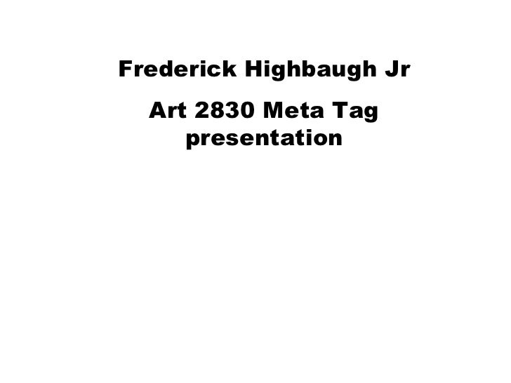 Frederick Highbaugh Jr Art 2830 Meta tag presentation