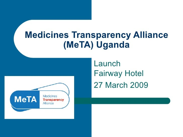 Medicines Transparency Alliance         (MeTA) Uganda                Launch               Fairway Hotel               27 M...