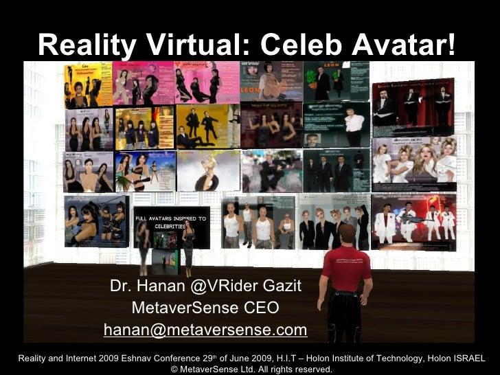 Reality Virtual: Celeb Avatar!                          Dr. Hanan @VRider Gazit                         MetaverSense CEO  ...