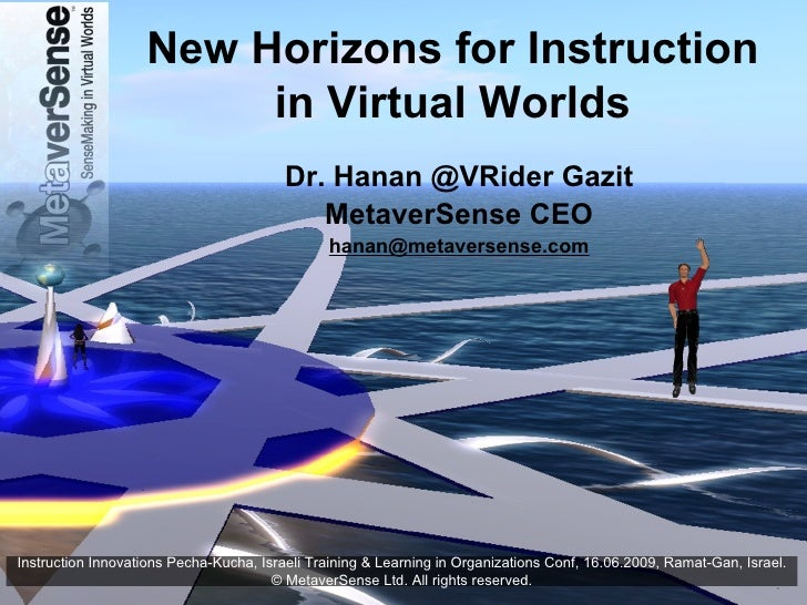 New Horizons for Instruction in Virtual Worlds Dr. Hanan @VRider Gazit MetaverSense CEO [email_address] Instruction Innova...