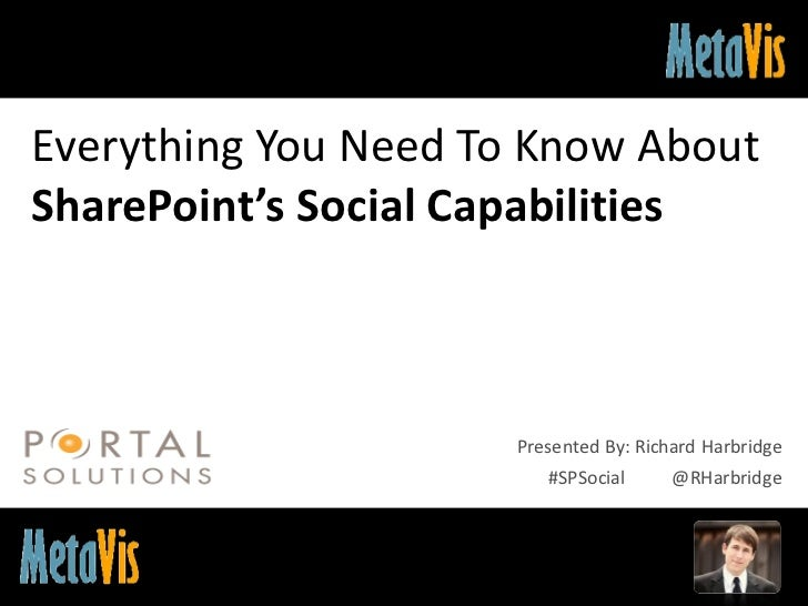 Everything You Need To Know AboutSharePoint's Social Capabilities                        Presented By: Richard Harbridge  ...