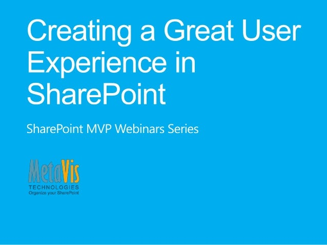 Metavis Webinar- Creating a Great User Experience in SharePoint