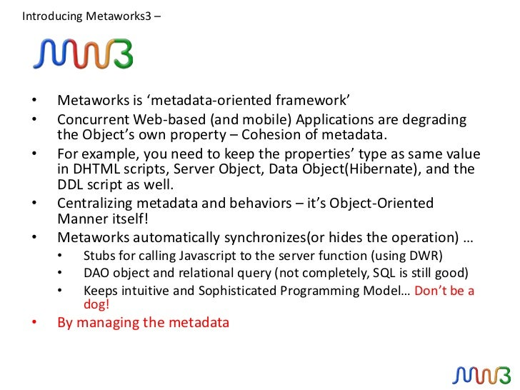 Introducing Metaworks3 – •    Metaworks is 'metadata-oriented framework' •    Concurrent Web-based (and mobile) Applicatio...