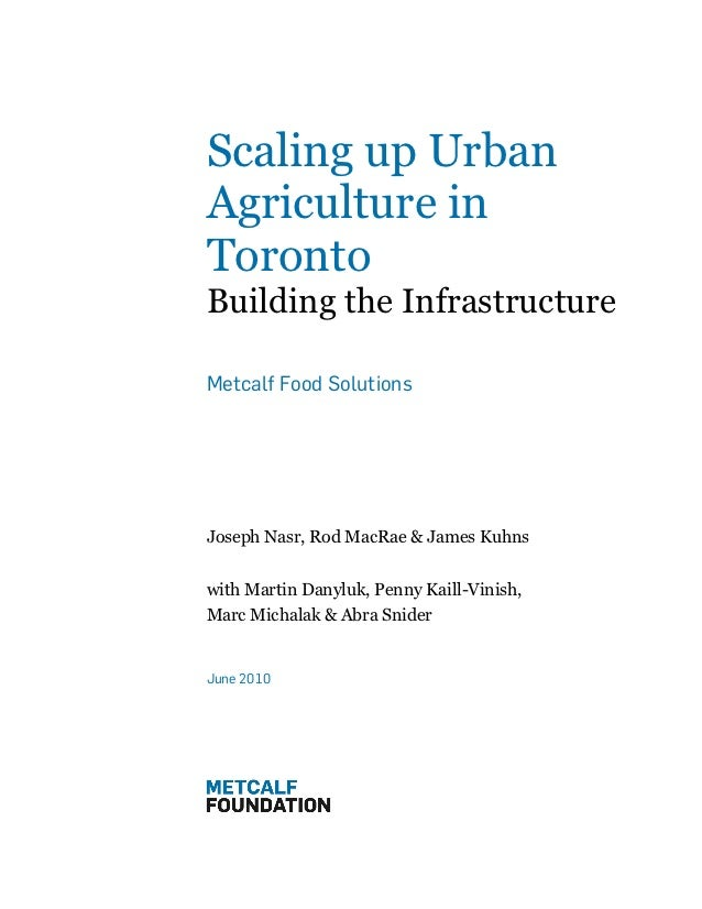 Scaling up UrbanAgriculture inToronto               !Building the InfrastructureMetcalf Food SolutionsJoseph Nasr, Rod Mac...