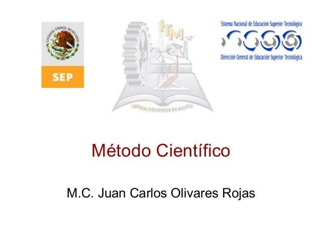 Método Científico M.C. Juan Carlos Olivares Rojas