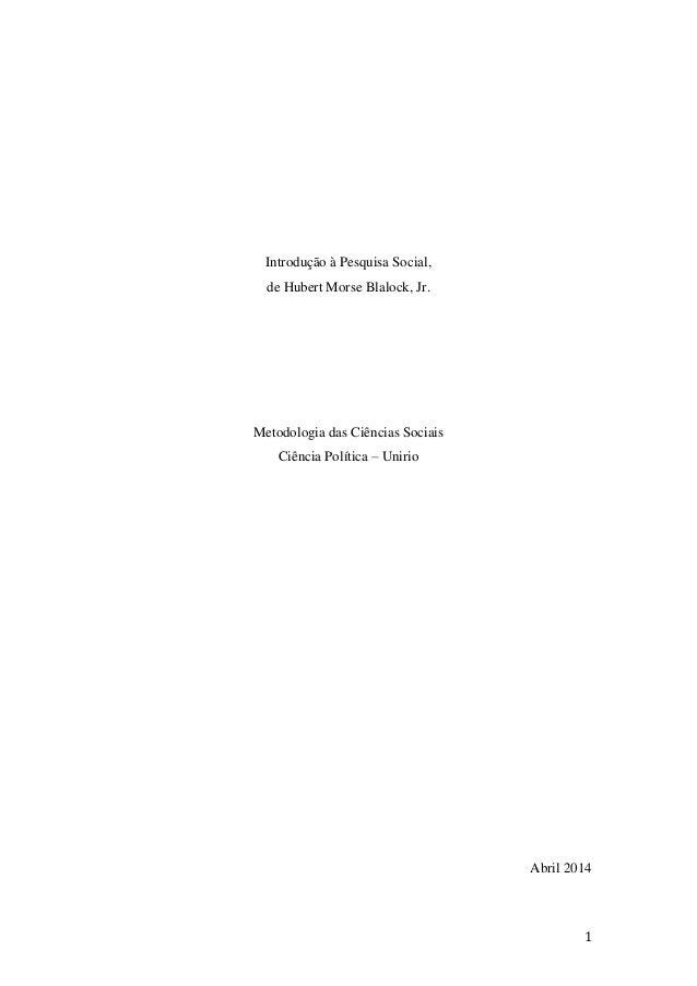 1 Introdução à Pesquisa Social, de Hubert Morse Blalock, Jr. Metodologia das Ciências Sociais Ciência Política – Unirio Ab...