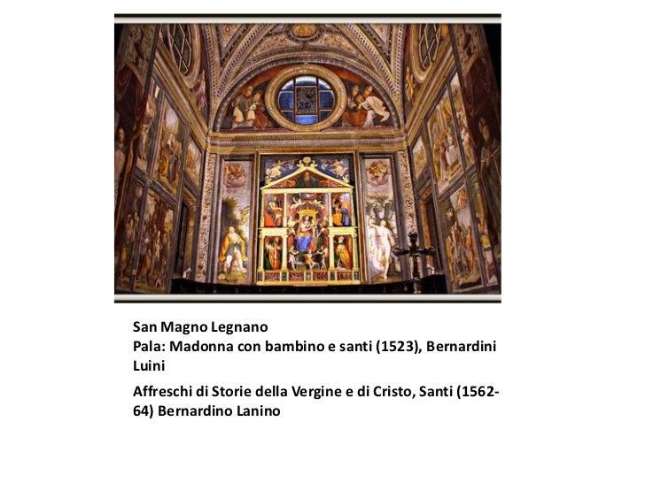 San Magno LegnanoPala: Madonna con bambino e santi (1523), BernardiniLuiniAffreschi di Storie della Vergine e di Cristo, S...