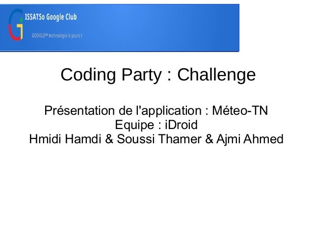 Coding Party : Challenge Présentation de l'application : Méteo-TN Equipe : iDroid Hmidi Hamdi & Soussi Thamer & Ajmi Ahmed