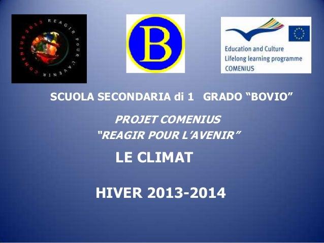 """LE CLIMAT HIVER 2013-2014 PROJET COMENIUS """"REAGIR POUR L'AVENIR"""" SCUOLA SECONDARIA di 1 GRADO """"BOVIO"""""""