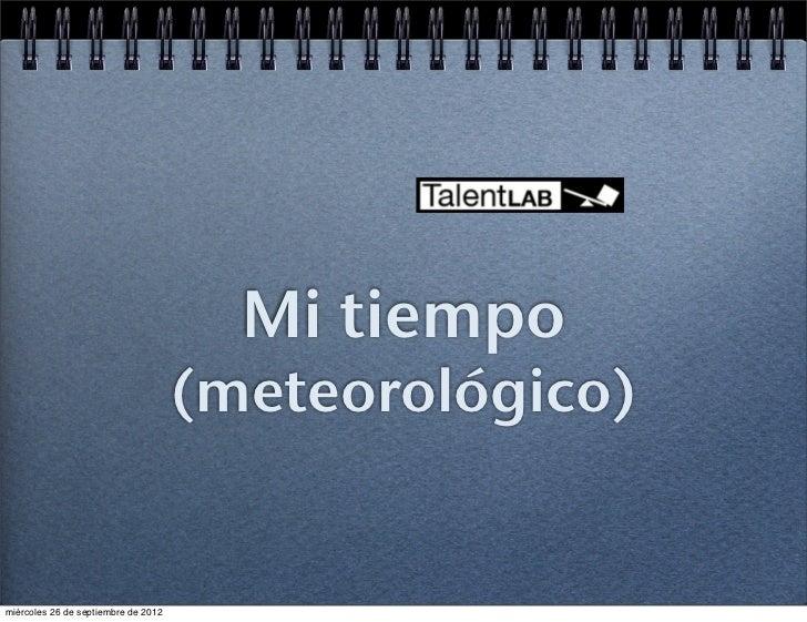 Mi tiempo                                     (meteorológico)miércoles 26 de septiembre de 2012