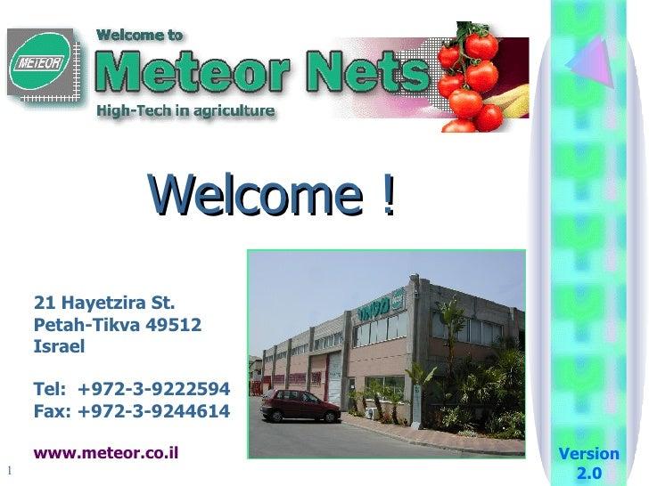 Welcome ! 21 Hayetzira St. Petah-Tikva 49512 Israel Tel:  +972-3-9222594 Fax: +972-3-9244614 www.meteor.co.il Version 2.0