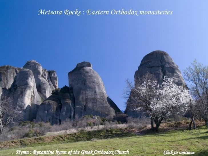 Click to continue Meteora Rocks : Eastern Orthodox monasteries Hymn : Byzantine hymn of the Greek Orthodox Church
