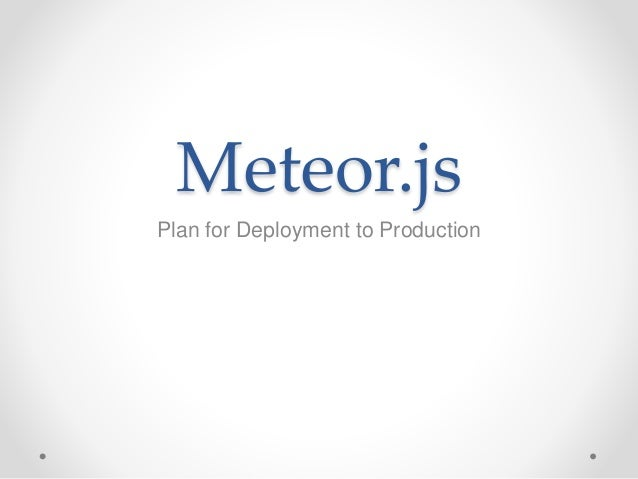 Meteor.js Plan for Deployment to Production