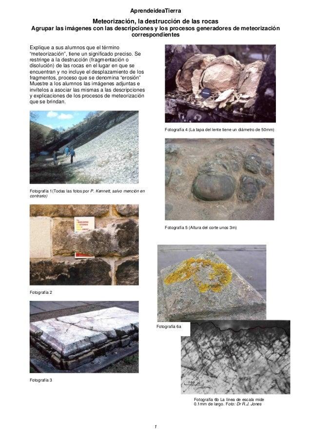AprendeideaTierra 1 Meteorización, la destrucción de las rocas Agrupar las imágenes con las descripciones y los procesos g...