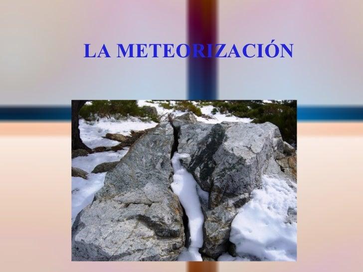 <ul>LA METEORIZACIÓN </ul>