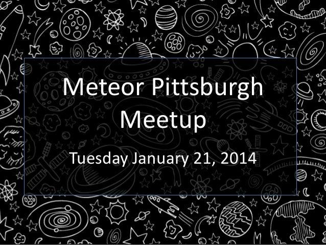 Meteor Pittsburgh Meetup Tuesday January 21, 2014