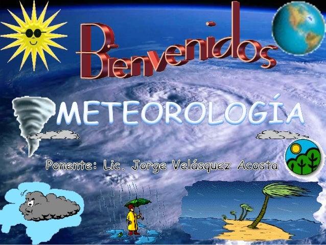 ¿QUÉ ES LA METEOROLOGÍA Es el estudio científico de la atmósfera de la Tierra. Incluye el estudio de las variaciones diari...