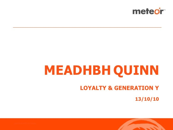 MEADHBH QUINN                         LOYALTY & GENERATION Y                                        13/10/10    PRESENTATI...