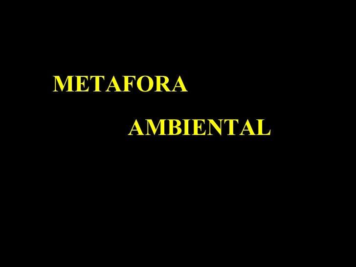 METAFORA AMBIENTAL METAFORA AMBIENTAL