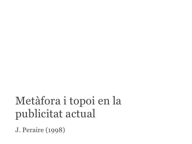Metàfora i topoi en lapublicitat actualJ. Peraire (1998)