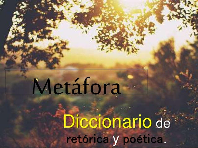 Metáfora  Diccionario de  retórica y poética.